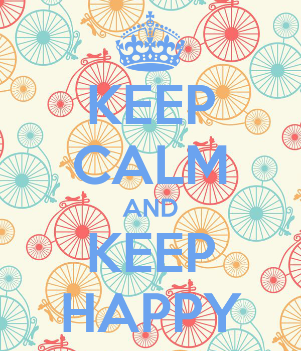 KEEP CALM AND KEEP HAPPY