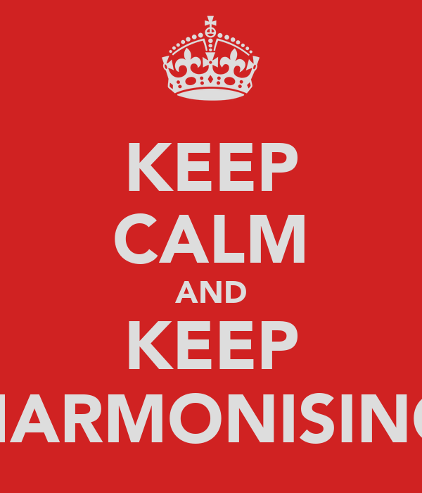KEEP CALM AND KEEP HARMONISING
