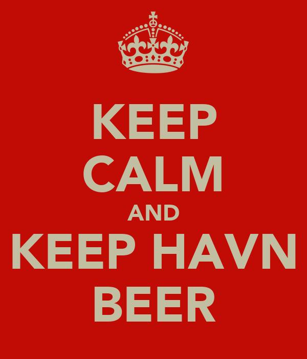 KEEP CALM AND KEEP HAVN BEER