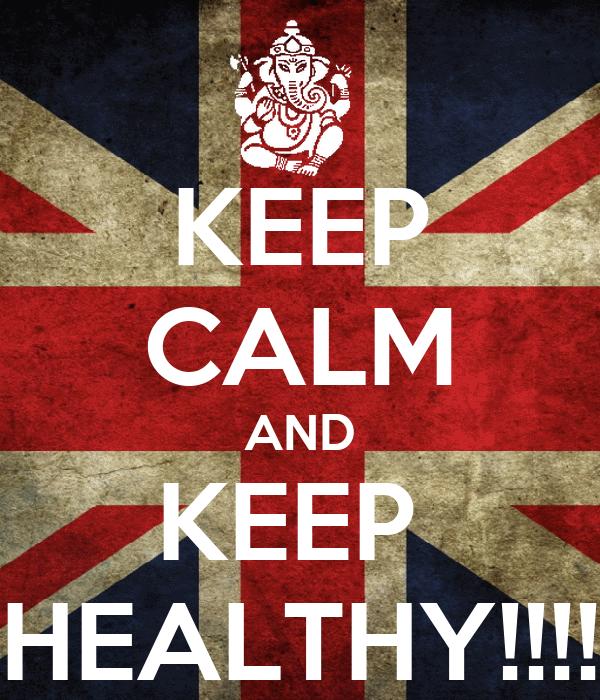 KEEP CALM AND KEEP  HEALTHY!!!!