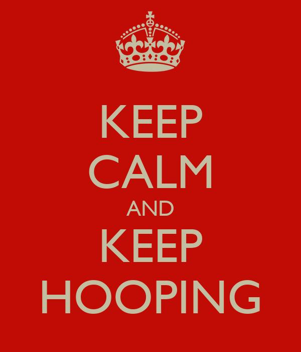 KEEP CALM AND KEEP HOOPING