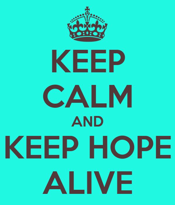 KEEP CALM AND KEEP HOPE ALIVE
