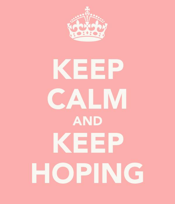KEEP CALM AND KEEP HOPING