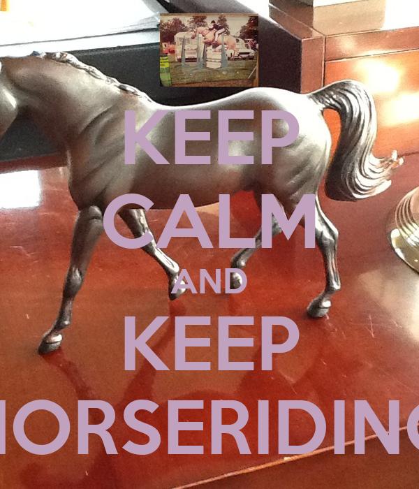 KEEP CALM AND KEEP HORSERIDING