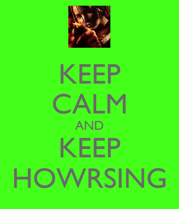 KEEP CALM AND KEEP HOWRSING