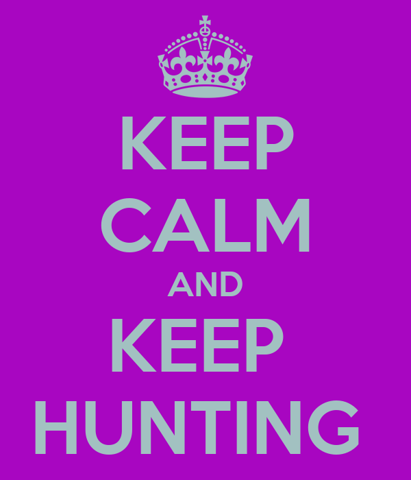KEEP CALM AND KEEP  HUNTING