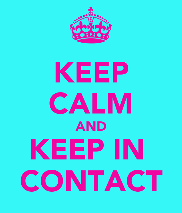 KEEP CALM AND KEEP IN  CONTACT