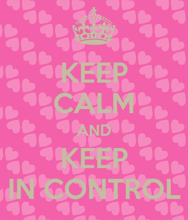 KEEP CALM AND KEEP IN CONTROL