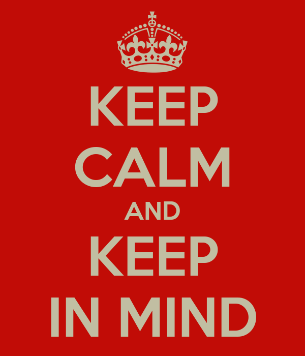 KEEP CALM AND KEEP IN MIND