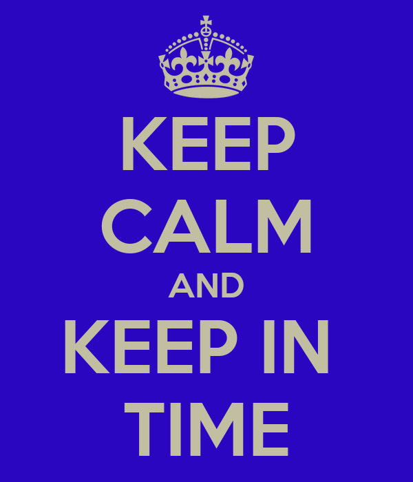 KEEP CALM AND KEEP IN  TIME
