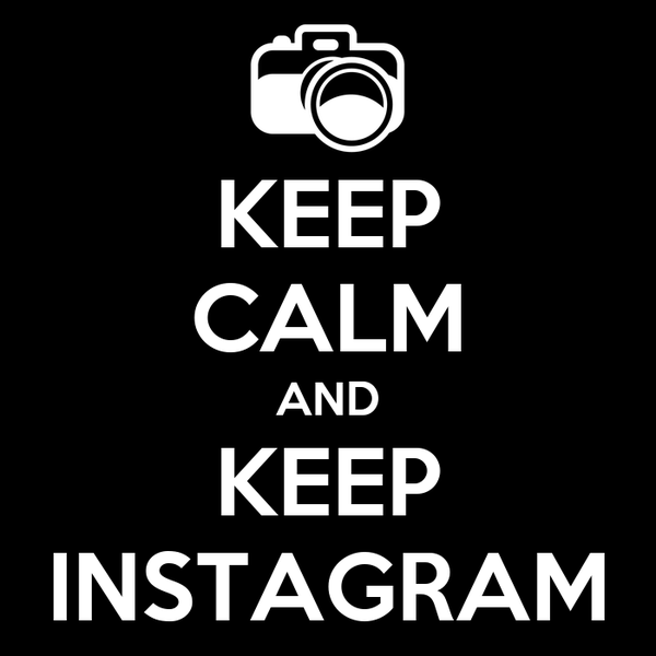 KEEP CALM AND KEEP INSTAGRAM