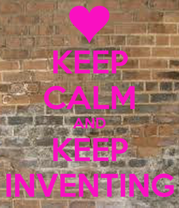 KEEP CALM AND KEEP INVENTING