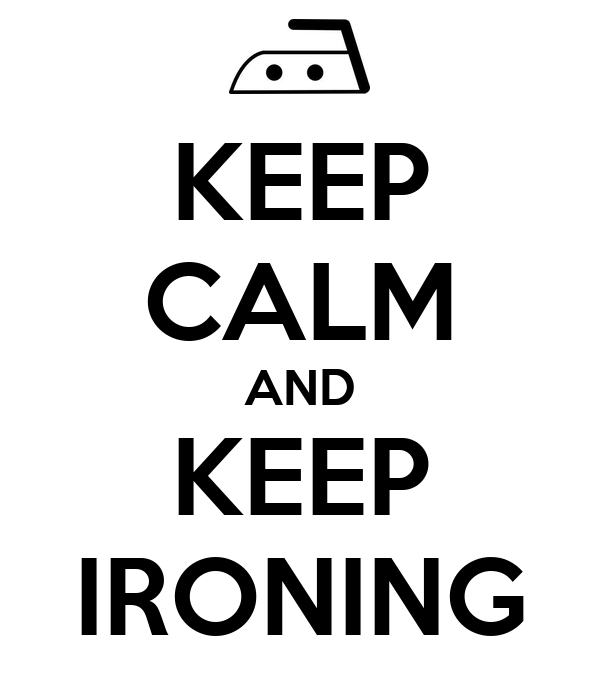 KEEP CALM AND KEEP IRONING