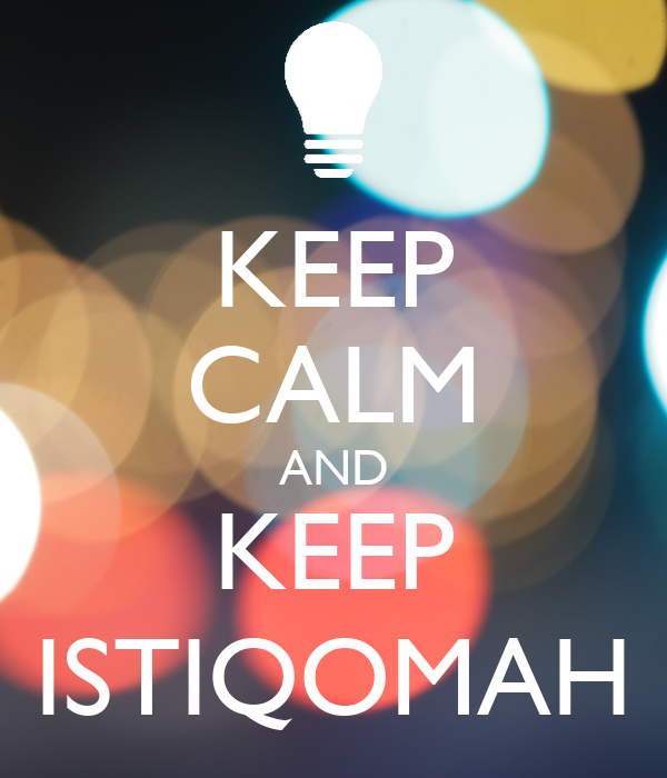 KEEP CALM AND KEEP ISTIQOMAH