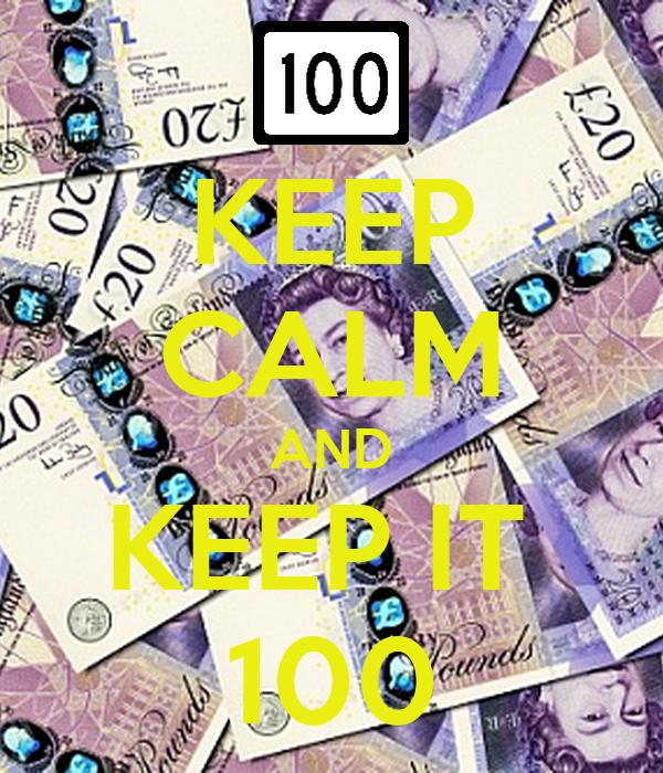 KEEP CALM AND KEEP IT  100