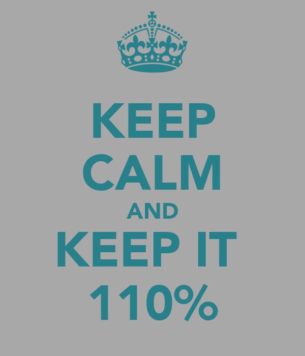 KEEP CALM AND KEEP IT  110%