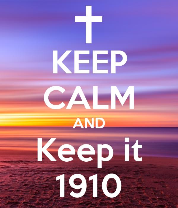 KEEP CALM AND Keep it 1910