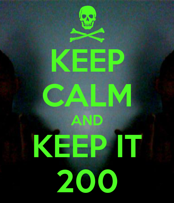 KEEP CALM AND KEEP IT 200