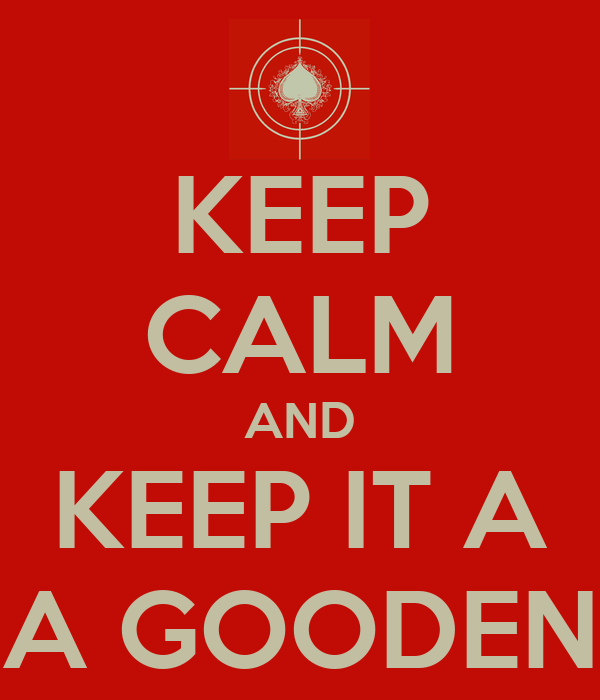 KEEP CALM AND KEEP IT A A GOODEN