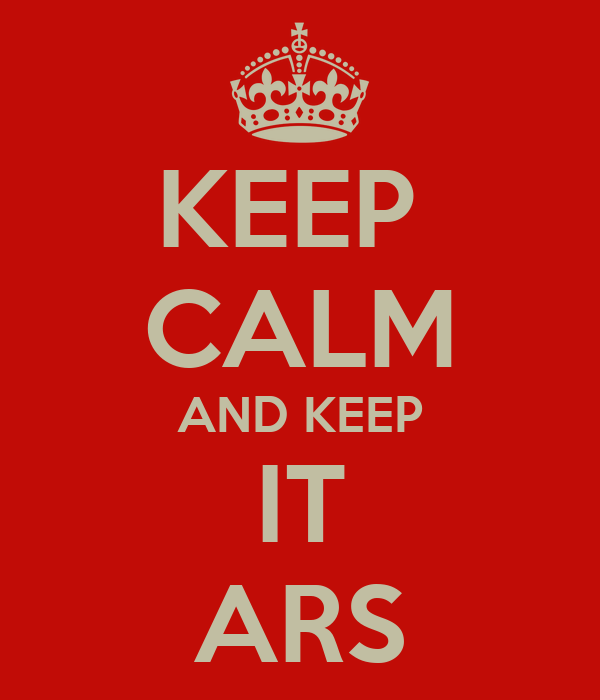 KEEP  CALM AND KEEP IT ARS