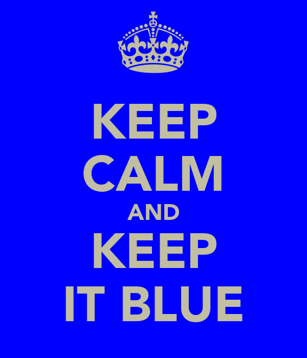KEEP CALM AND KEEP IT BLUE