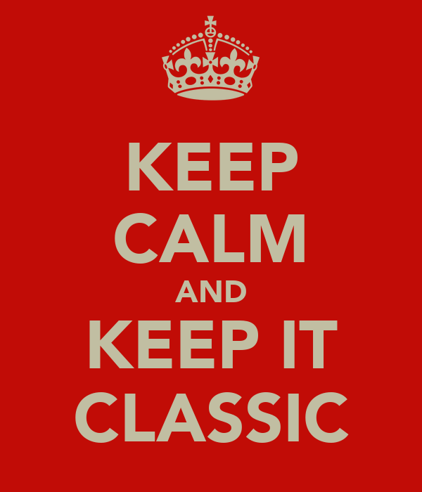 KEEP CALM AND KEEP IT CLASSIC