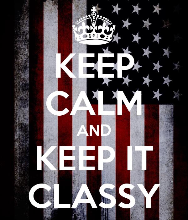 KEEP CALM AND KEEP IT CLASSY