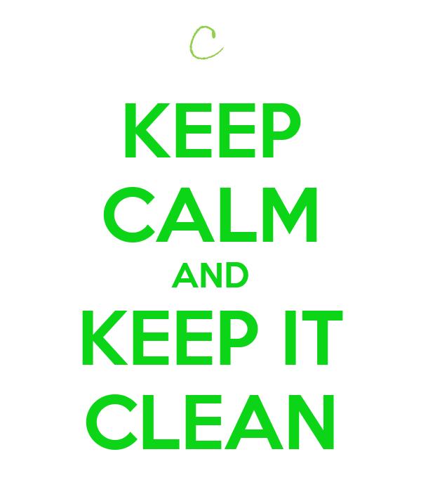 KEEP CALM AND KEEP IT CLEAN