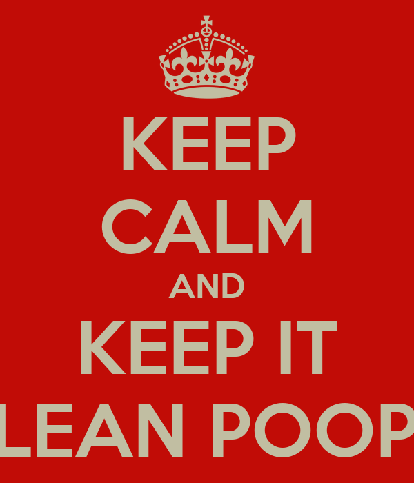 KEEP CALM AND KEEP IT CLEAN POOPA