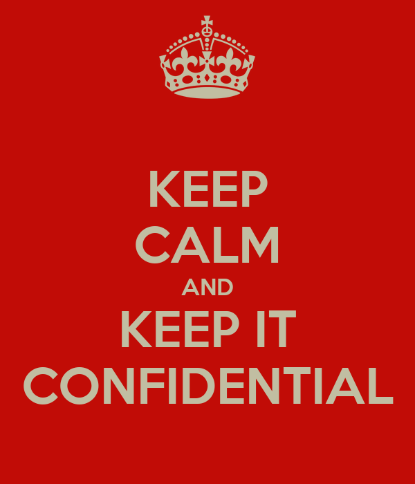 KEEP CALM AND KEEP IT CONFIDENTIAL