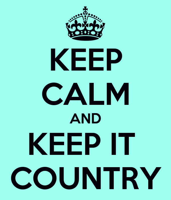KEEP CALM AND KEEP IT  COUNTRY