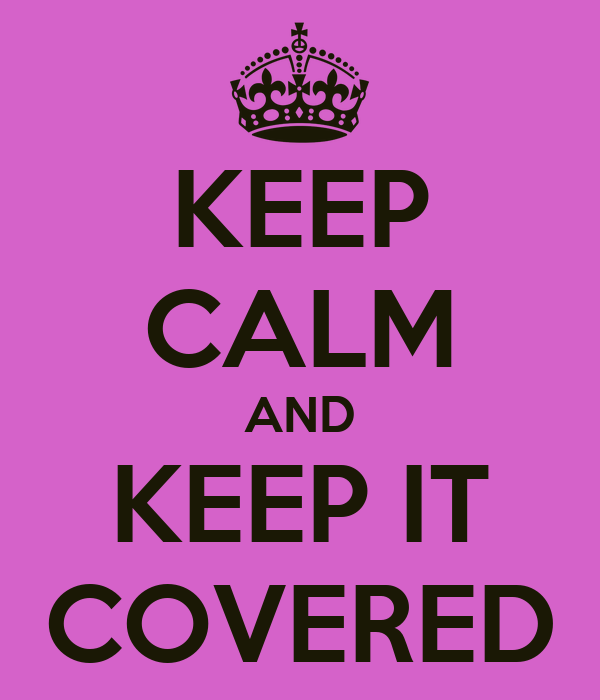KEEP CALM AND KEEP IT COVERED