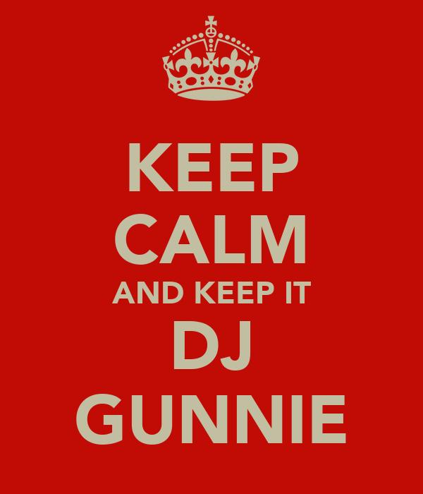 KEEP CALM AND KEEP IT DJ GUNNIE