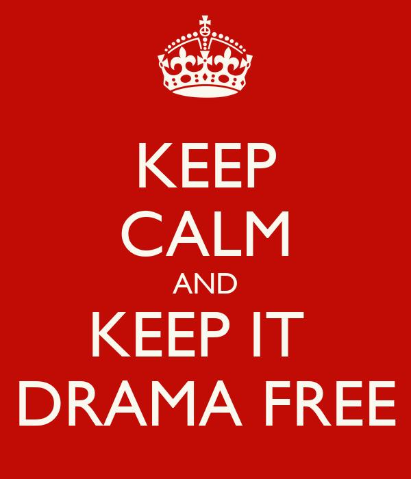 KEEP CALM AND KEEP IT  DRAMA FREE