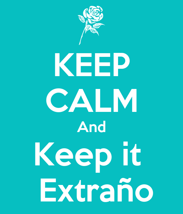KEEP CALM And Keep it    Extraño