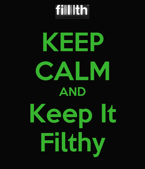 KEEP CALM AND Keep It Filthy