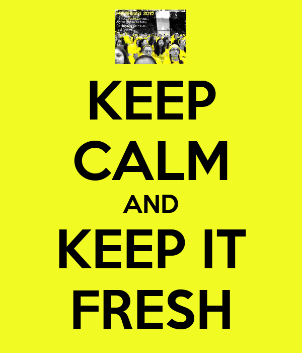 KEEP CALM AND KEEP IT FRESH