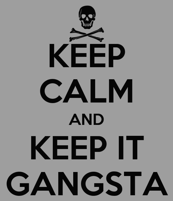 KEEP CALM AND KEEP IT GANGSTA