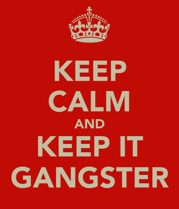 KEEP CALM AND KEEP IT GANGSTER