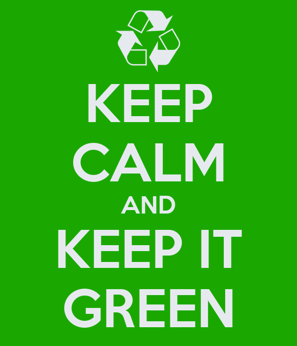 KEEP CALM AND KEEP IT GREEN