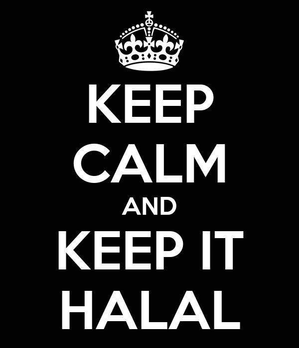 KEEP CALM AND KEEP IT HALAL