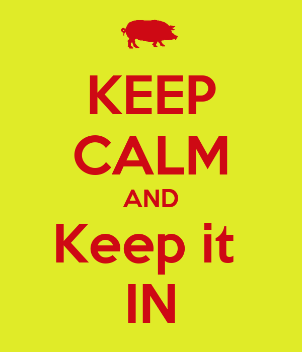 KEEP CALM AND Keep it  IN