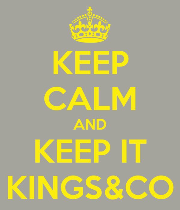 KEEP CALM AND KEEP IT KINGS&CO