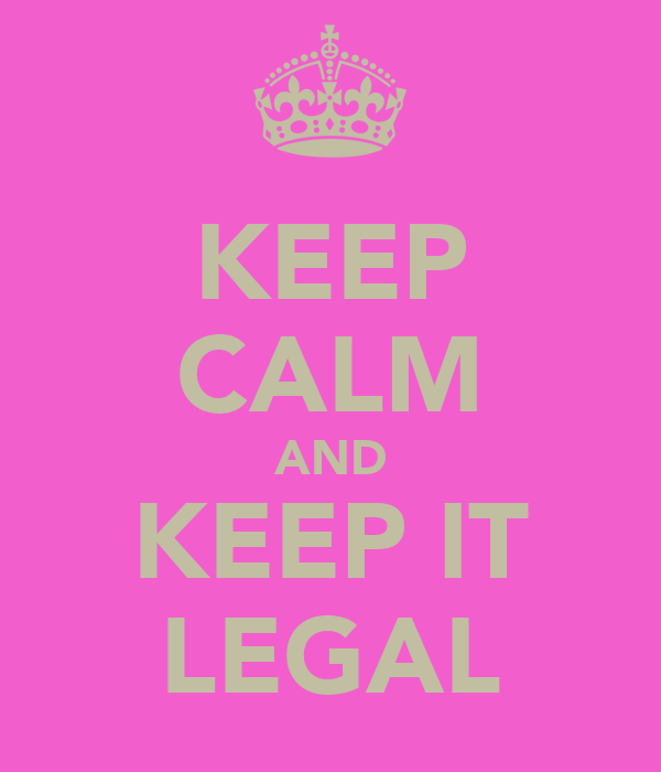 KEEP CALM AND KEEP IT LEGAL