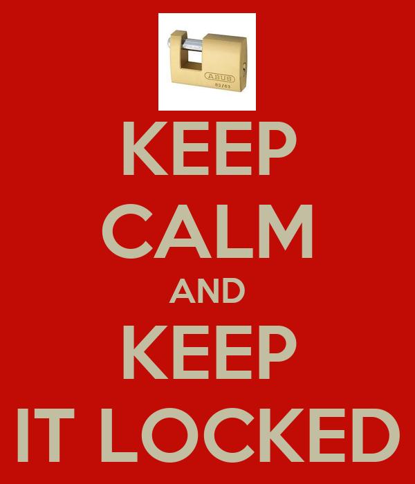 KEEP CALM AND KEEP IT LOCKED
