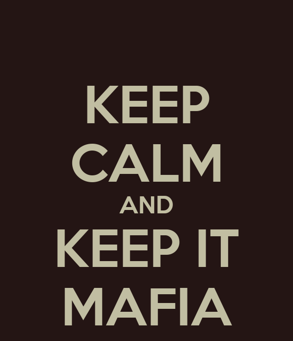 KEEP CALM AND KEEP IT MAFIA