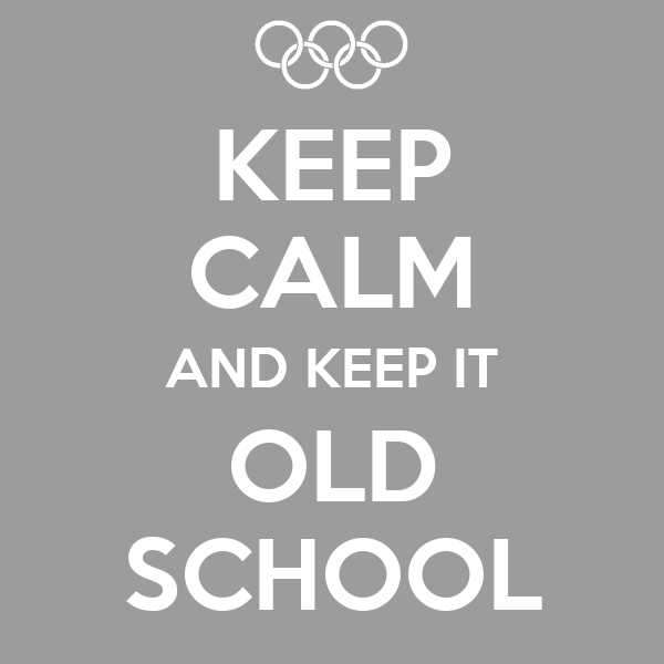 KEEP CALM AND KEEP IT OLD SCHOOL