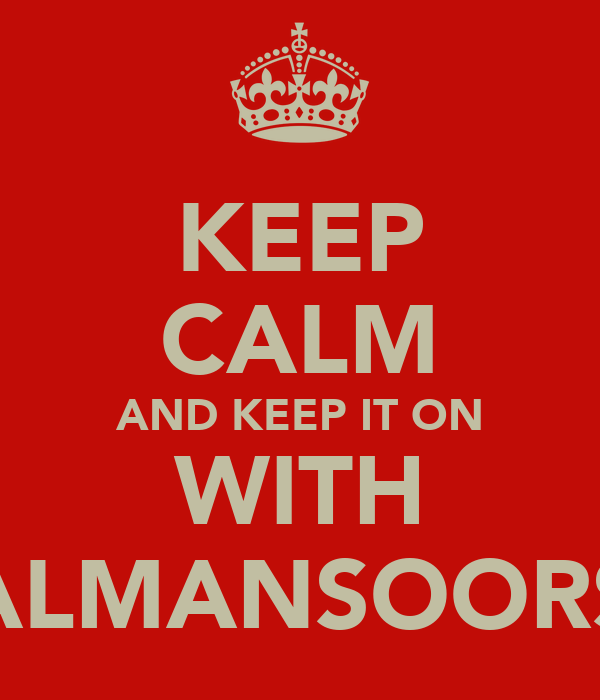 KEEP CALM AND KEEP IT ON WITH ALMANSOORS