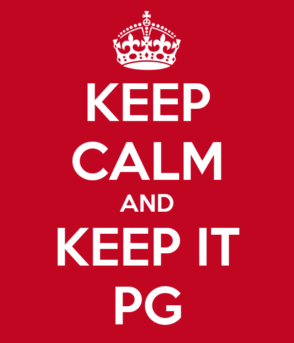 KEEP CALM AND KEEP IT PG