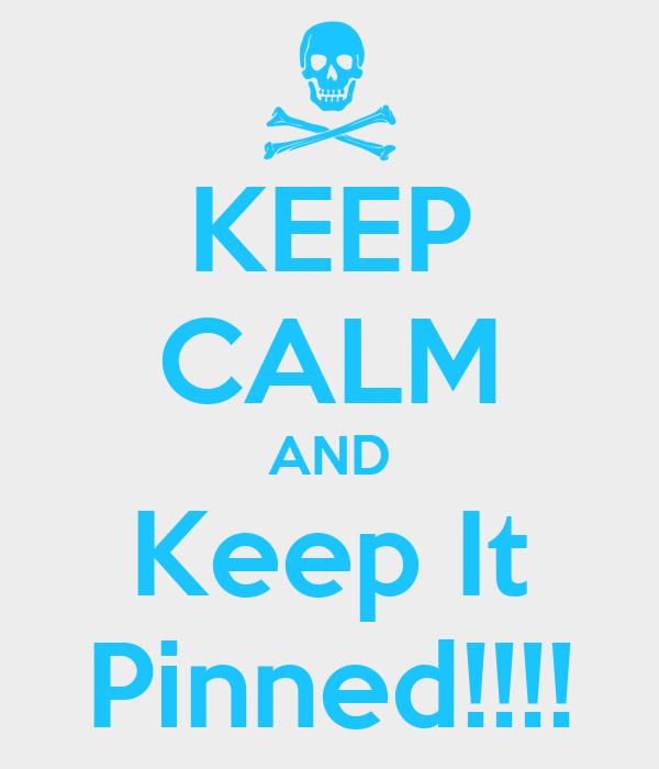 KEEP CALM AND Keep It Pinned!!!!